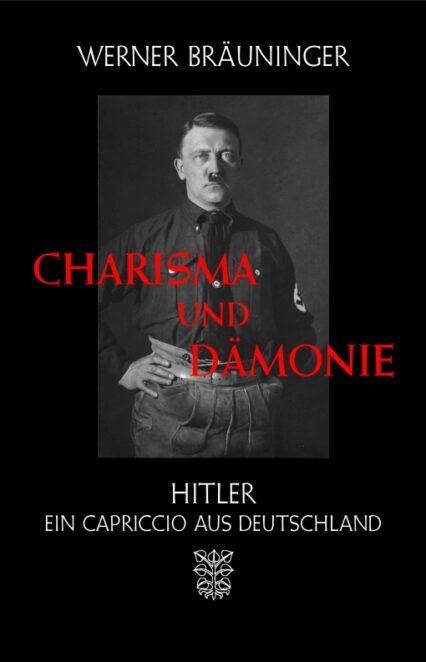 Werner Bräuninger: Charisma und Dämonie. Hitler. Ein Capriccio aus D.