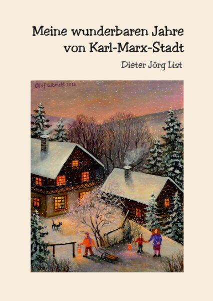 Dieter Jörg List: Mein wunderbaren Jahre von Karl-Marx-Stadt