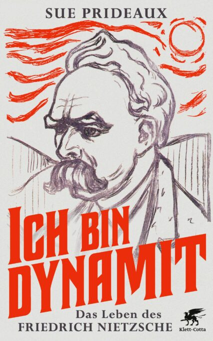 Sue Prideaux: Ich bin Dynamit. Das Leben des Friedrich Nietzsche