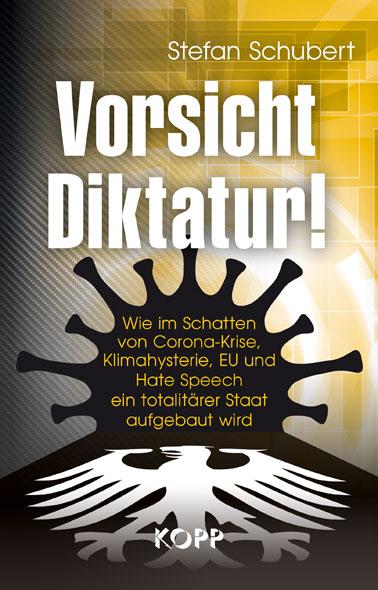 Stefan Schubert: Vorsicht Diktatur! Demokratieabbau & totalitärer Staat