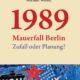 Michael Wolski: 1989 Mauerfall Berlin. Zufall oder Planung?