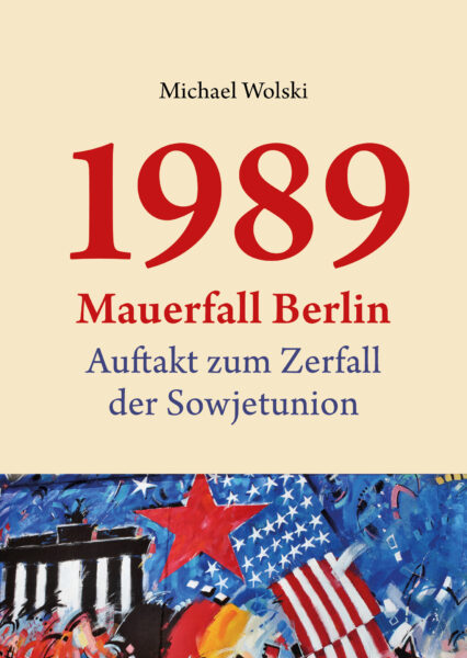 Wolski: 1989 Mauerfall Berlin – Auftakt zum Zerfall der Sowjetunion