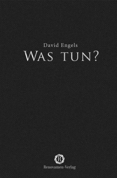 David Engels: Was tun? Leben mit dem Niedergang Europas