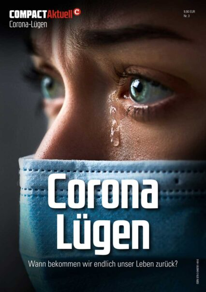 COMPACT-Aktuell: Corona Lügen. Wann bekommen wir unser Leben zurück?