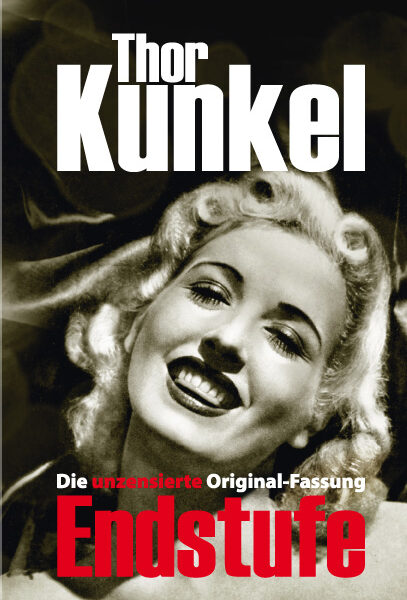Thor Kunkel: Endstufe. Das Skandalbuch als unzensierte Originalfassung