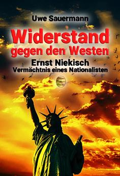 Ernst Niekisch: Widerstand gegen Westen. Vermächtnis eines Nationalisten