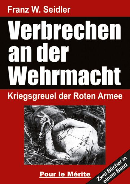Franz W. Seidler: Verbrechen an Wehrmacht Kriegsgreuel der Roten Armee