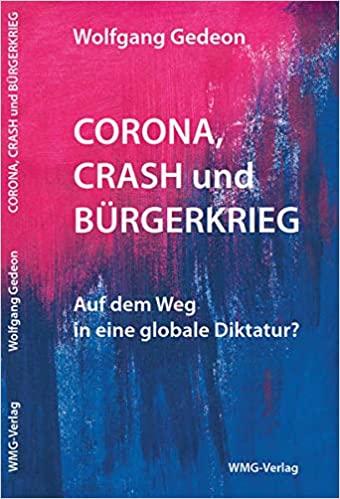 Wolfgang Gedeon: Corona, Crash und Bürgerkrieg. Globale Diktatur?