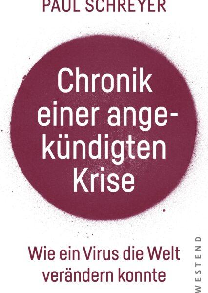 Paul Schreyer: Chronik einer angekündigten Krise. Virus ändert die Welt