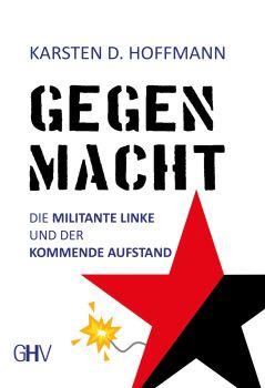 Karsten D. Hoffmann: Gegenmacht - militante Linke, kommender Aufstand