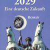 Werner Huber: 2029 Eine deutsche Zukunft. Ein Roman