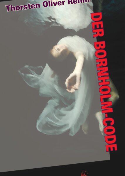 Thorsten Oliver Rehm: Der Bornholm-Code. Ein Wissenschaftsthriller