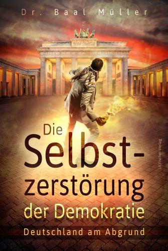 Baal Müller: Die Selbstzerstörung der Demokratie. Deutschland Abgrund