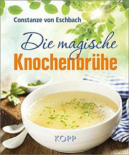 Constanze von Eschbach: Die magische Knochenbrühe