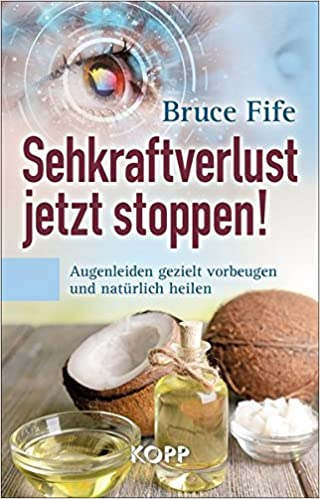 Bruce Fife: Sehkraftverlust jetzt stoppen Augenleiden vorbeugen, heilen