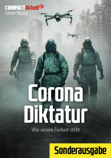 COMPACT-Aktuell: Corona-Diktatur. Wie unsere Freiheit stirbt.