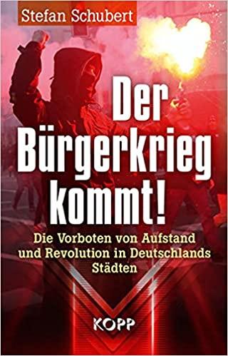 Stefan Schubert: Der Bürgerkrieg kommt! Aufstand und Revolution