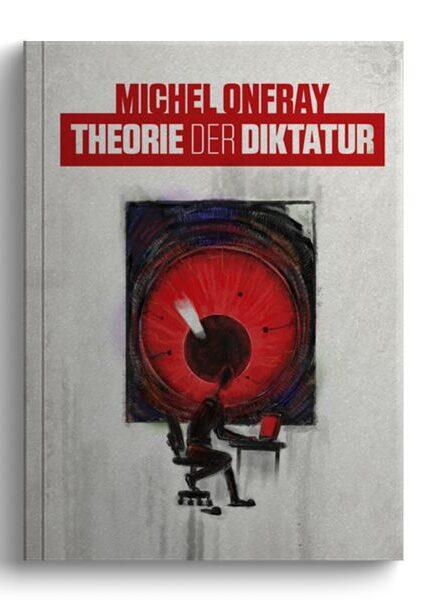 Michel Onfray: Theorie der Diktatur