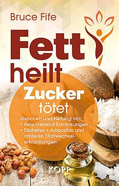 Bruce Fife: Fett heilt, Zucker tötet