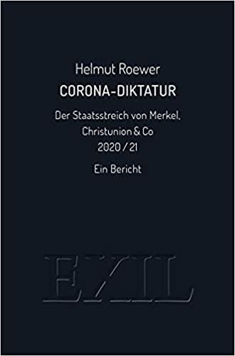 Helmut Roewer: Corona-Diktatur. Staatsstreich von Merkel, Christunion