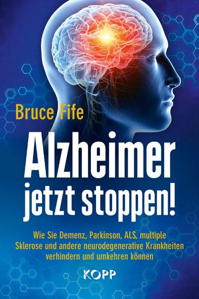Bruce Fife: Alzheimer jetzt stoppen! Gibt es ein Mittel gegen Demenz?