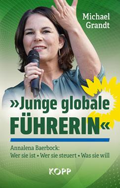 Michael Grandt: »Junge globale Führerin« Wer ist Annalena Baerbock?