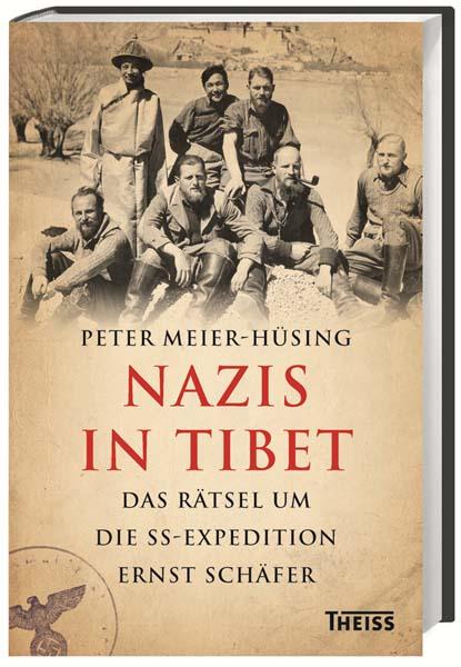 Meier-Hüsing: Nazis in Tibet Das Rätsel um SS-Expedition Ernst Schäfer