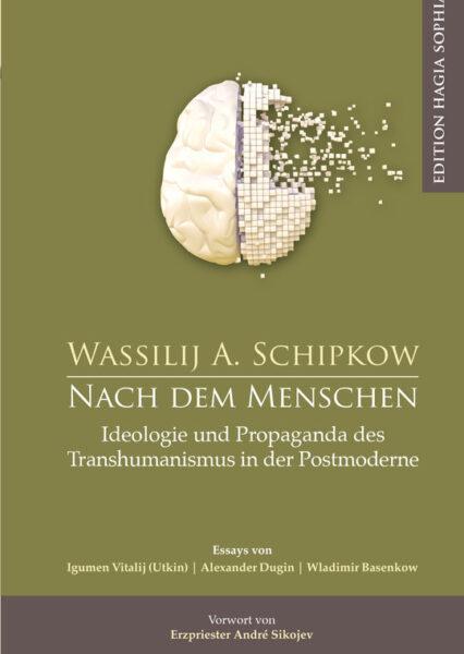 Wassilij A. Schipkow: Nach dem Menschen. Ideologie und Propaganda des Transhumanismus