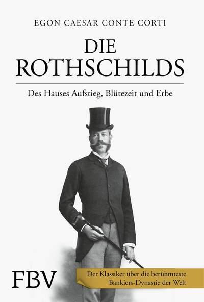 Egon Caesar Conte Corti: Die Rothschilds: Aufstieg, Blütezeit und Erbe