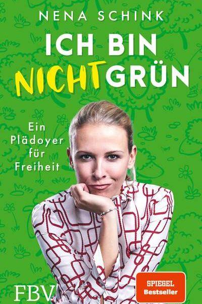 Nena Schink: Ich bin nicht grün: Ein Plädoyer für Freiheit